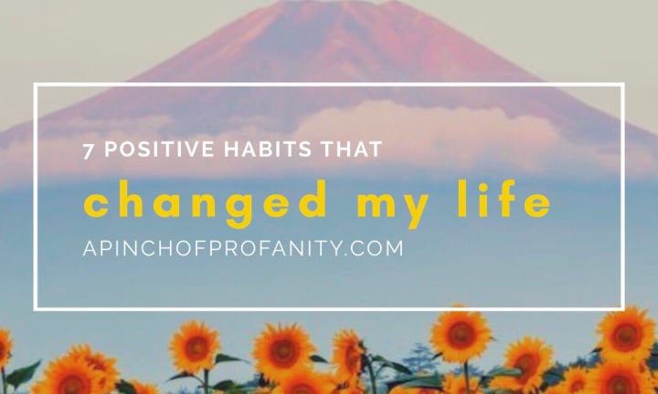 7 Positive Habits That Changed My Life