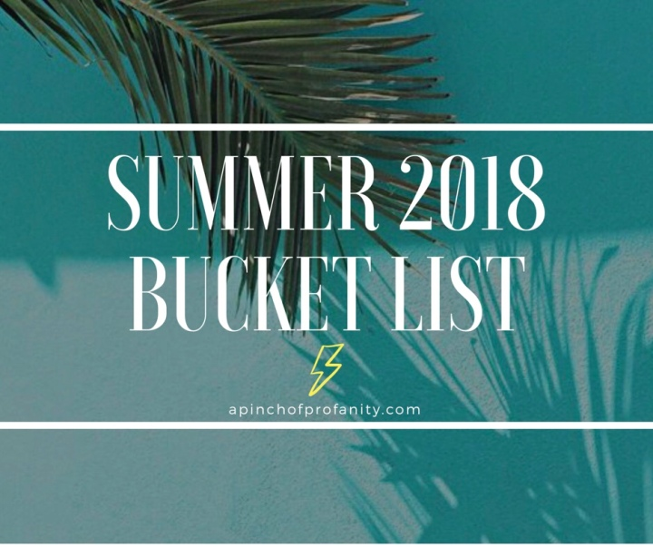 Summer 2018 Bucket List