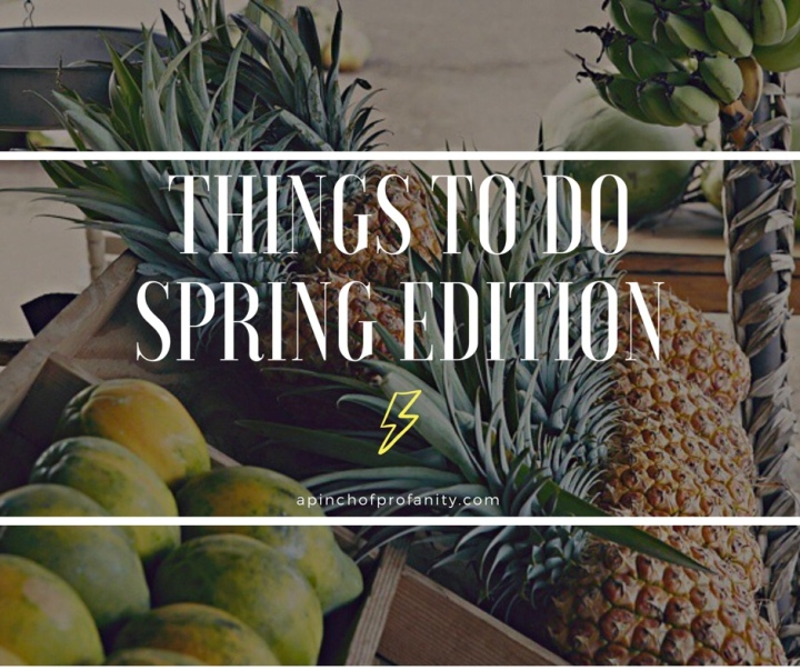 25 Things to Do | Spring Edition