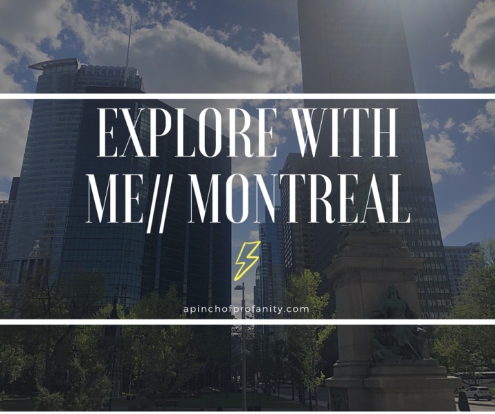 Explore With Me // Montreal, PQ