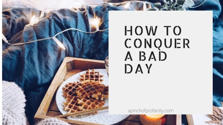 How to Conquer a BadDay